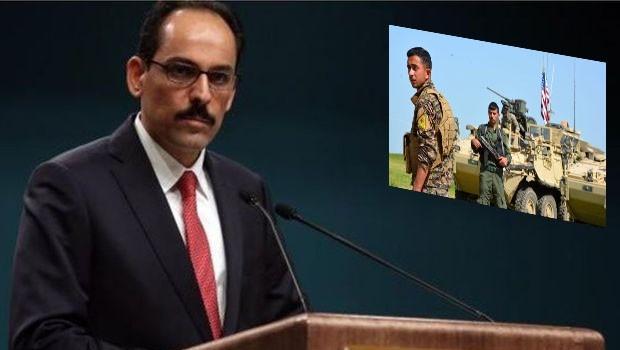 Kalın: Artık ABD'nin YPG ile ilişkiyi kesmesini bekliyoruz